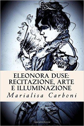 Eleonora Duse: Recitazione, Arte e Illuminazione
