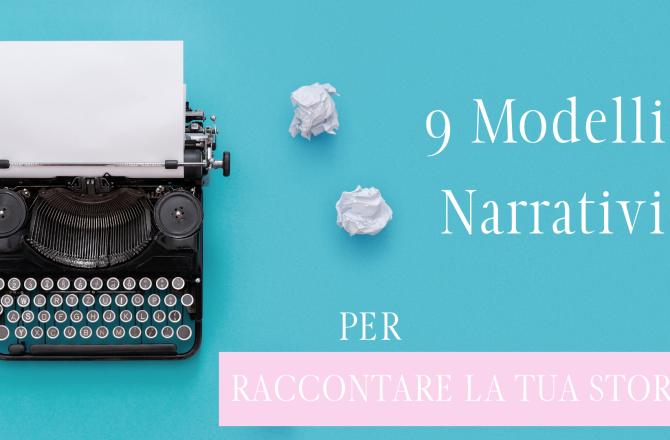 9 Modelli Narrativi per scrivere la tua storia